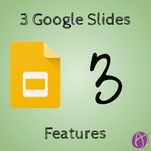 3 Google Slides Features