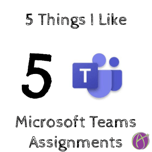 5 Things I like about Microsoft Teams Assignments