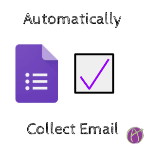 Google Forms Automatically Collect Email Addresses