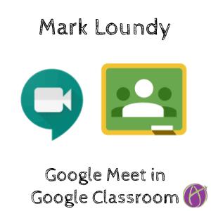 Mark Loundy Google Meet in Google Classroom