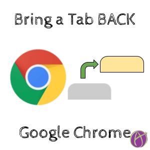 Bring a Tab BACK! Google Chrome