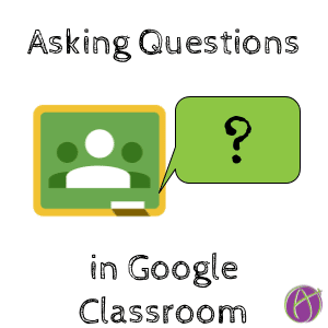 Asking Questions in Google Classroom by @mjmcalliwrites
