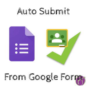 Auto Submit Google Classroom from Google Form