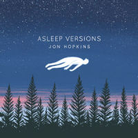 Asleep Versions - Jon Hopkins
