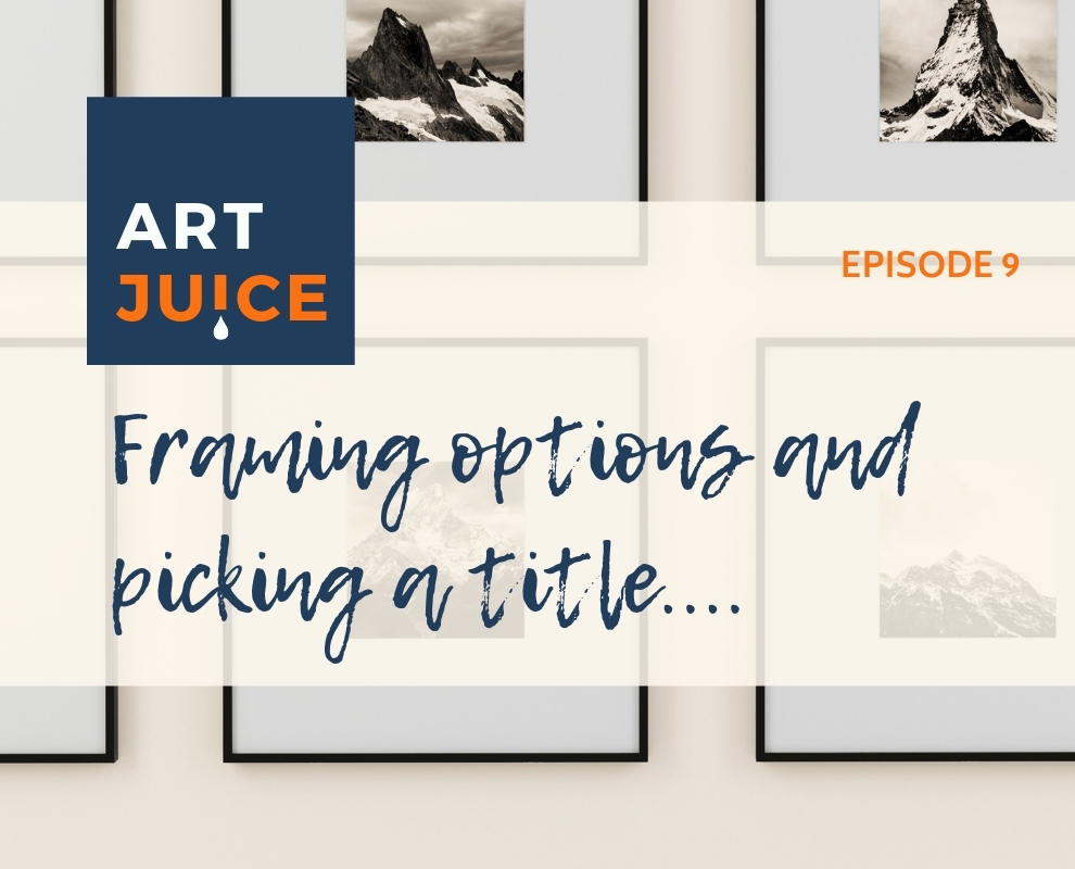 Art Juice podcast episode 9 framing and titles