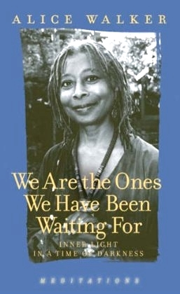 We Are the Ones We Have Been Waiting For | Alice Walker | The Official Website for the American Novelist & Poet