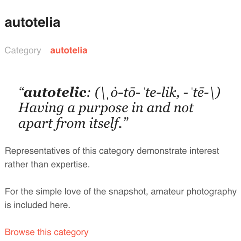 autotelia, a definition of autotelic: Having a purpose in and not apart from itself.
