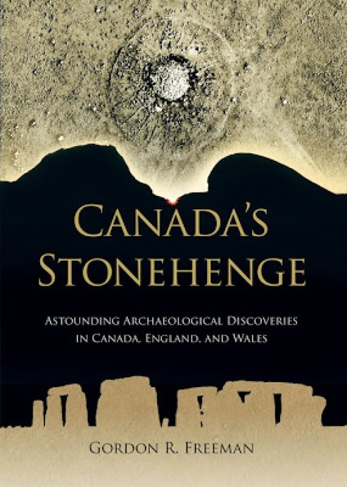 Canada's Stonehenge: Astounding Archaeological Discoveries in Canada, England, and Wales