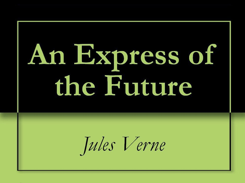 """""""An Express of the Future"""" by Michel Verne (1888)"""