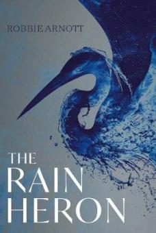 Cover image: The Rain Heron by Robbie Arnott