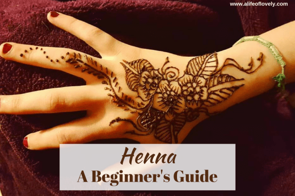 A Beginners Guide To Henna