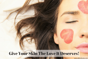 Give Your Skin The Love It Deserves!