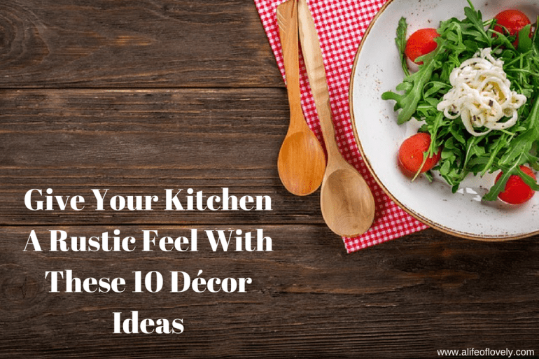 Give Your Kitchen A Rustic Feel With These 10 Décor Ideas