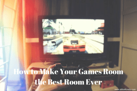 How to Make Your Games Room the Best Room Ever
