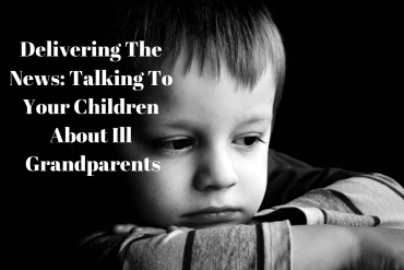 Delivering The News: Talking To Your Children About Ill Grandparents