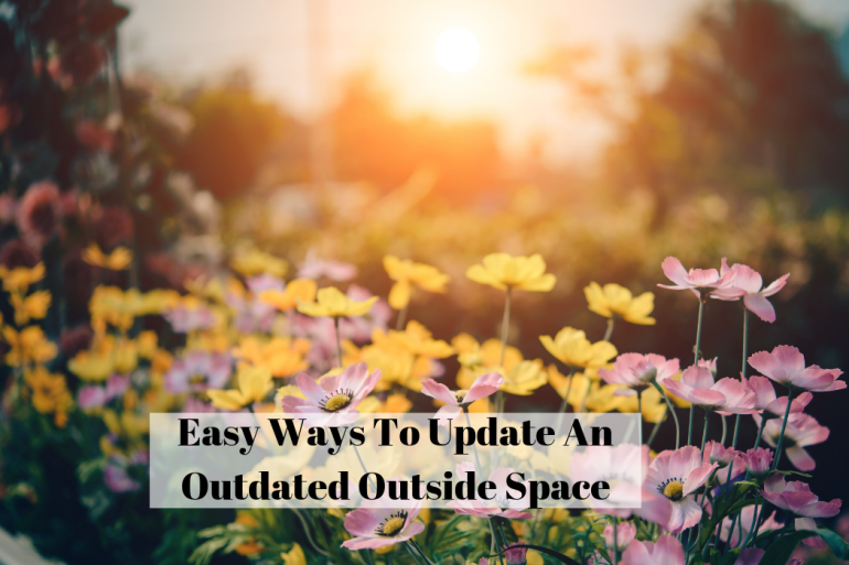 Easy Ways To Update An Outdated Outside Space