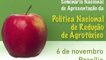 Seminário de Apresentação da Política Nacional de Redução de Agrotóxico: nesta terça