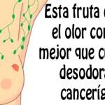 Esta fruta elimina el olor corporal mejor que los desodorantes que causan cáncer!