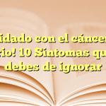 ¡Cuidado con el cáncer de ovario! 10 Síntomas que no debes de ignorar