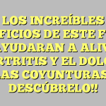 LOS INCREÍBLES BENEFICIOS DE ESTE FRUTO TE AYUDARAN A ALIVIAR LA ARTRITIS Y EL DOLOR DE LAS COYUNTURAS! DESCÚBRELO!!