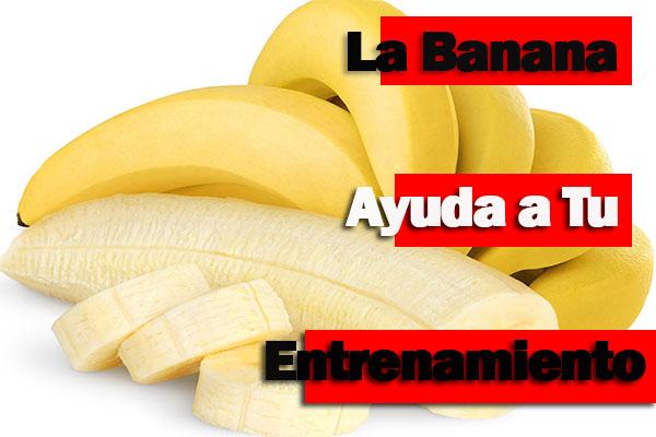 para que ayuda la banana en el entrenamiento