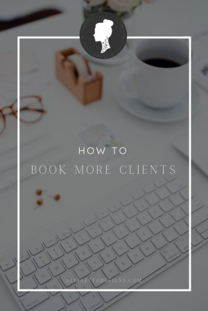 how to book more clients, book more clients, get more bookings, client experience, client relationship management, client experience