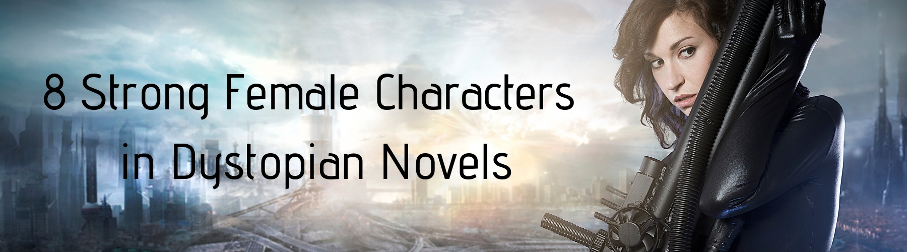 8 Strong Female Characters in Dystopian Novels