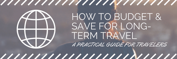 How to Budget & Save for Long-Term Travel