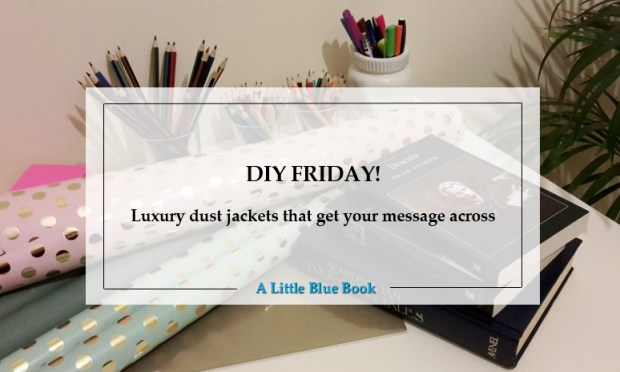 DIY Friday! Luxury dust jackets that get your message across