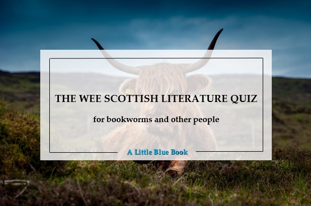 The wee Scottish literature quiz for Bookworm