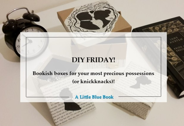DIY Friday – Bookish boxes for your most precious possessions (or Knickknacks)