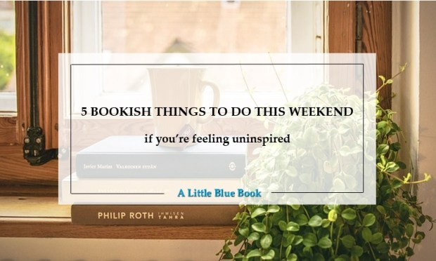 5 bookish things to do this weekend if you're feeling uninspired