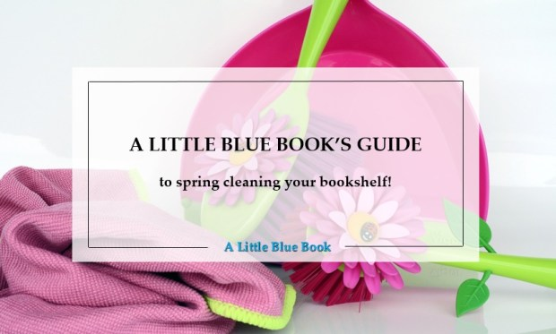 A Little Blue Book's Guide to spring cleaning your bookshelf