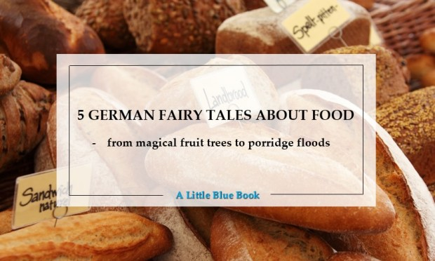 5 german fairy tales about food - from magical fruit trees to porridge floods