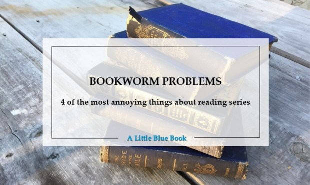 Bookworm problems - 4 of the most annoying things about reading series
