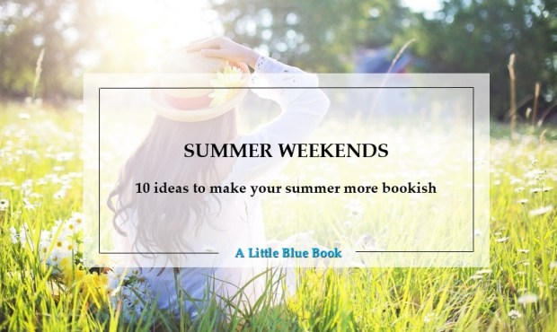 Summer weekends - 10 ideas to make your summer more bookish