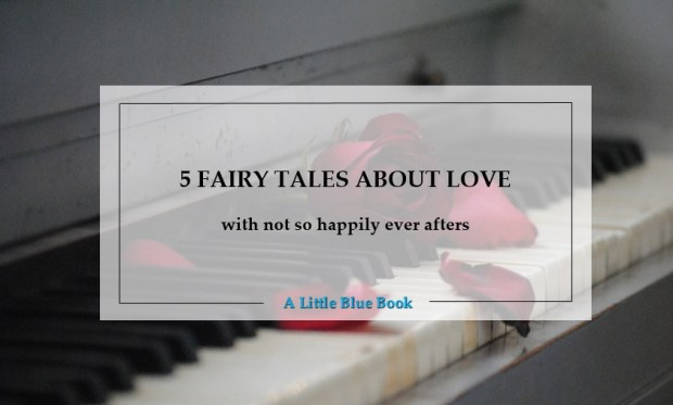 5 fairy tales about love with not so happily ever afters