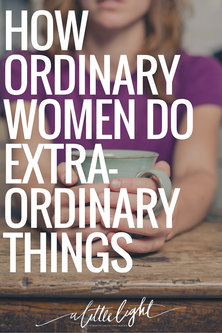 Mary was simply ordinary. Are we so different? How are trying to be extraordinary?