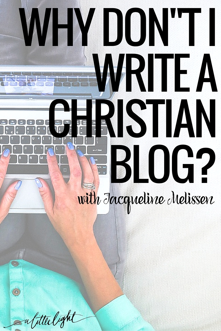 Why Don't I Write a Christian Blog?