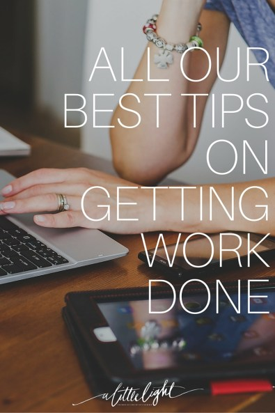 All of our best tips on being more effective and efficient and getting work done!