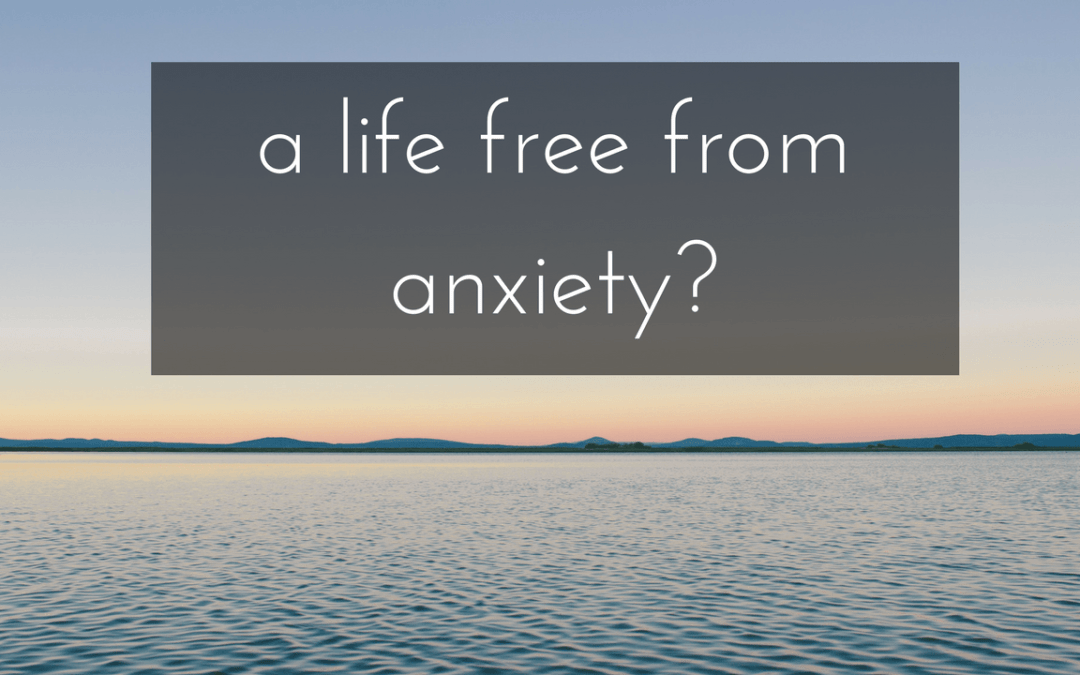 A Life Without Anxiety?