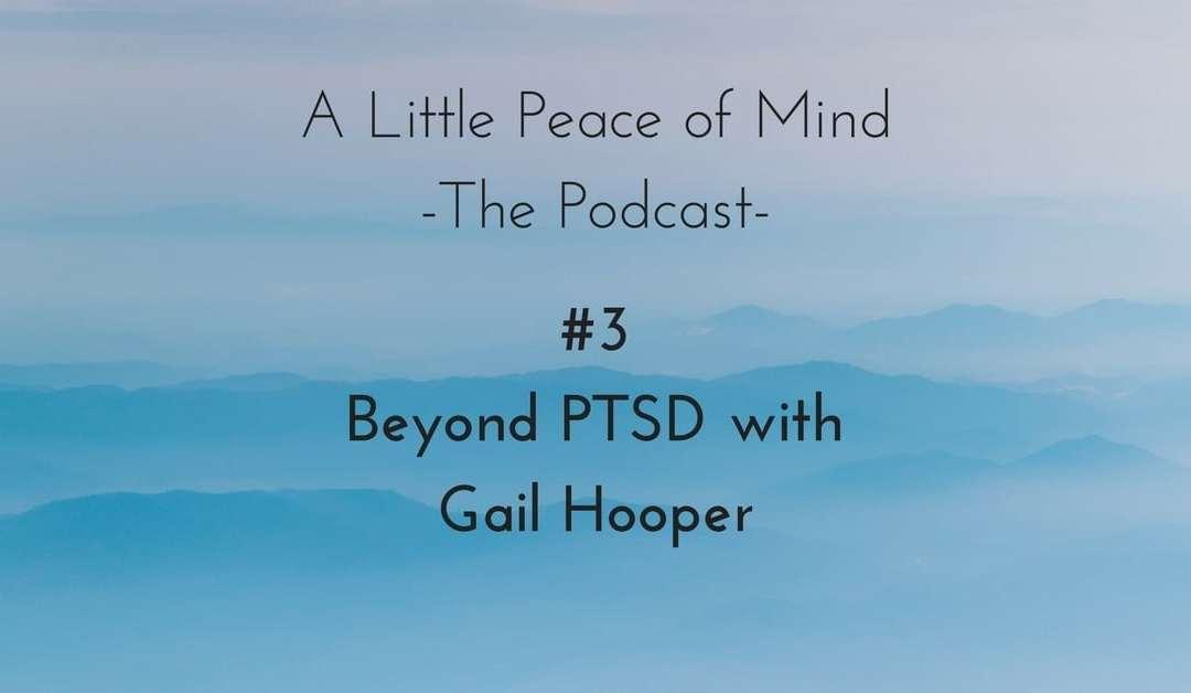 Episode 3: Beyond PTSD with Gail Hooper