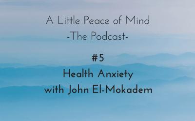 Episode 5: Health Anxiety with John El-Mokadem