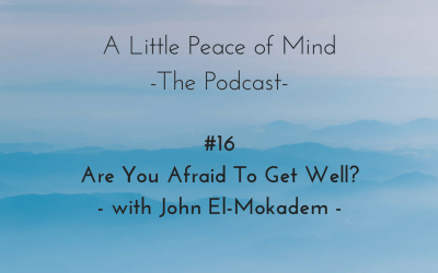 Episode 16: Are You Afraid To Get Well?