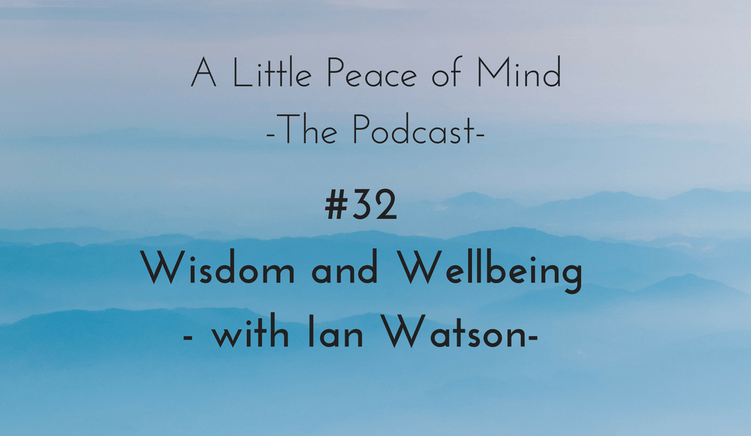 Episode 32: Wisdom and Wellbeing – with Ian Watson