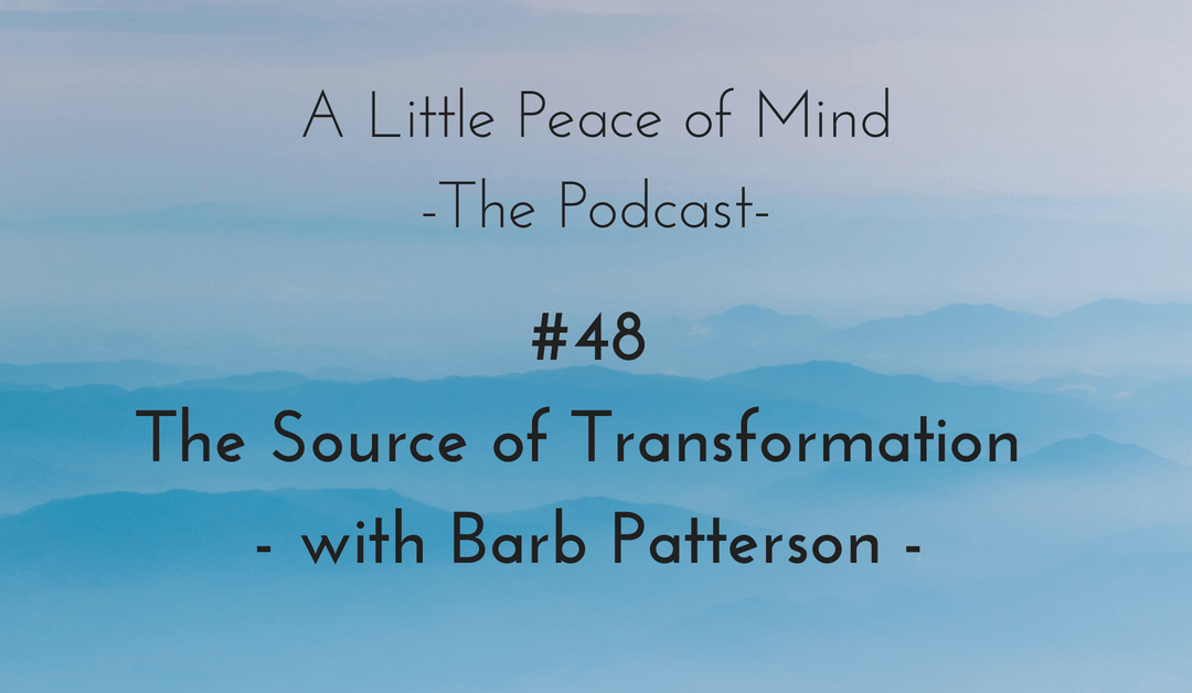 Episode 48: The Source of Transformation – with Barb Patterson