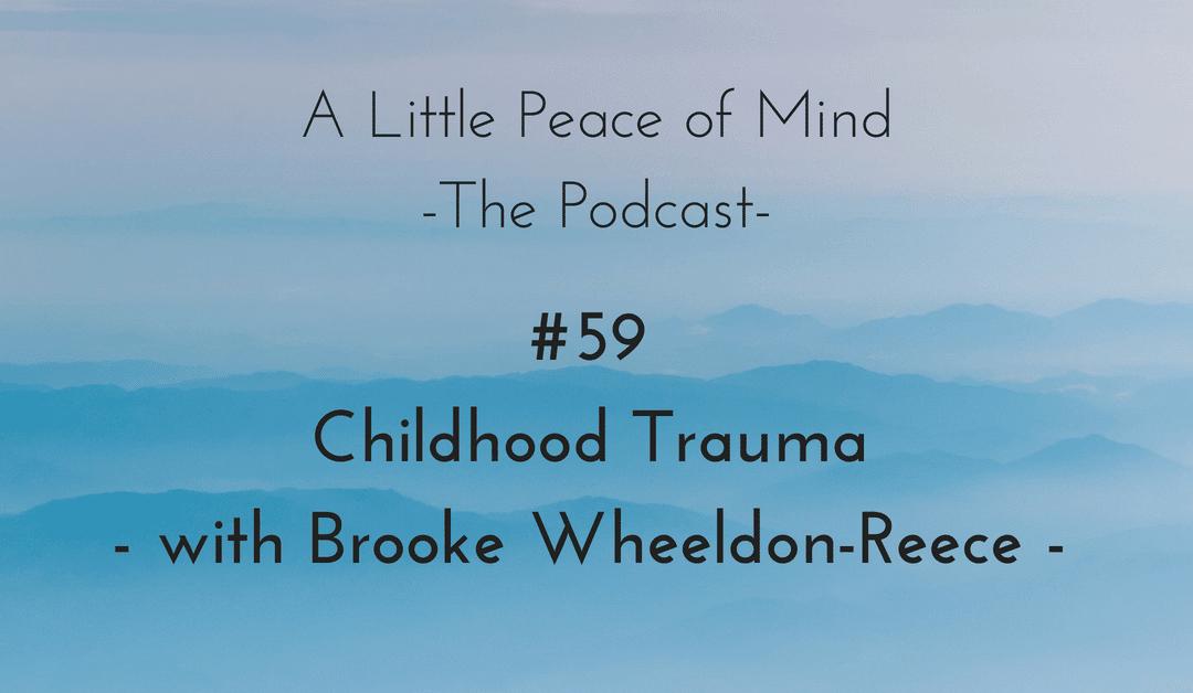 Episode 59 – Childhood Trauma with Brooke Wheeldon-Reece
