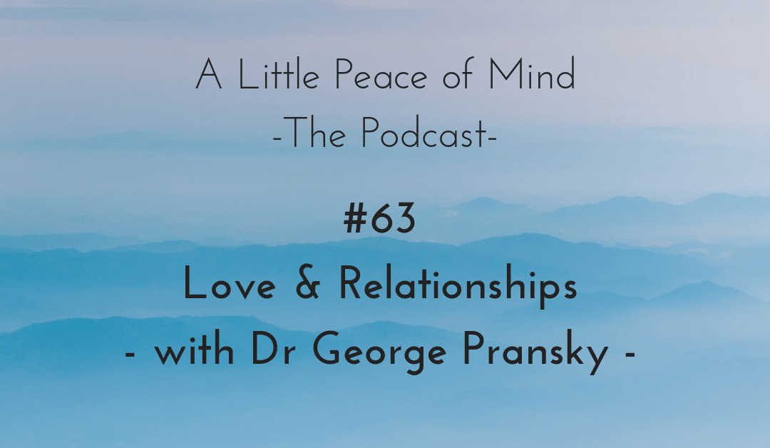 Episode 63: Love & Relationships with Dr George Pransky