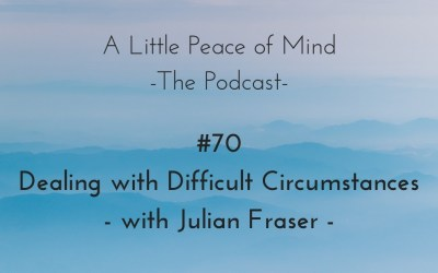 Episode 70: Dealing with Difficult Circumstances with Julian Fraser