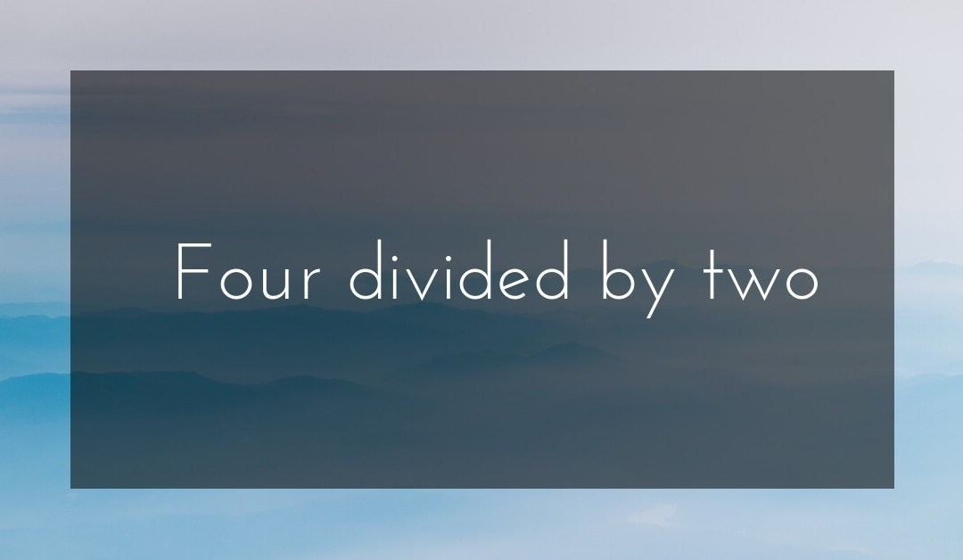 Four Divided by Two